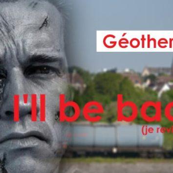 Géothermie : I'll be back (je reviendrai).