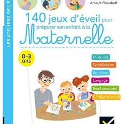 140 jeux d'éveil pour préparer votre enfant à la maternelle